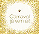 Carnaval já vem aí!